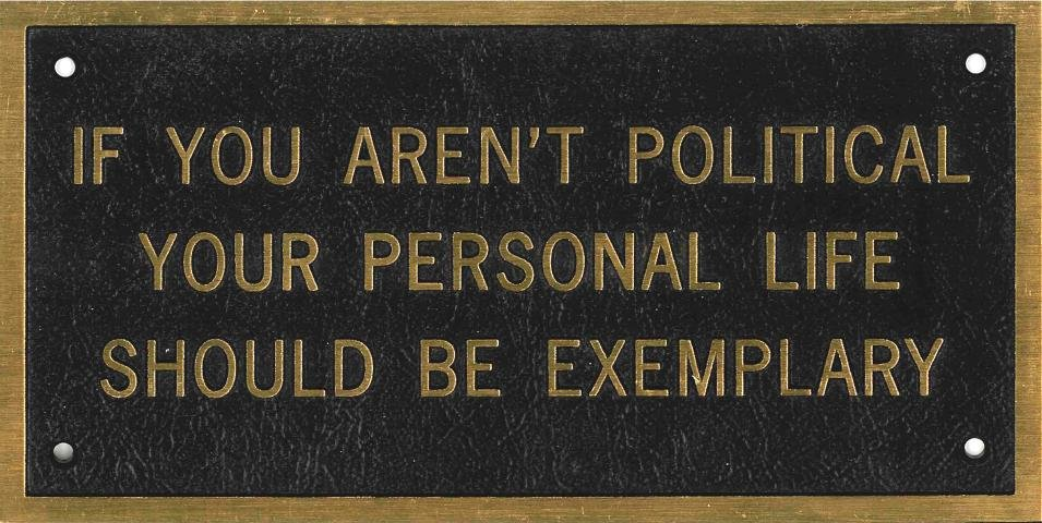 Jenny Holzer, IF YOU AREN'T POLITICAL YOUR PERSONAL LIFE SHOULD BE EXEMPLARY