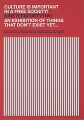 CULTURE IS IMPORTANT IN A FREE SOCIETY! NINETEENFORTYTWO AN EXHIBITION OF THINGS THAT DON'T EXIST YET..., by Liam Gillick